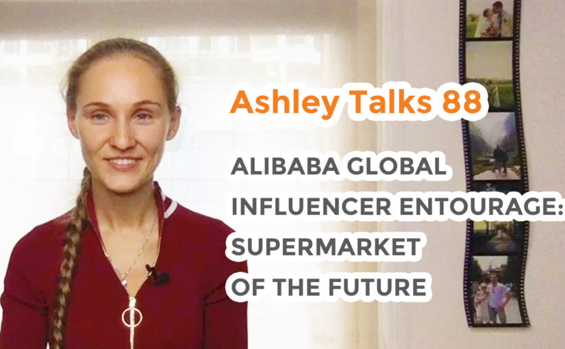 Alibaba Global Influencer Entourage: Supermarket of the Future – Ashley Talks 88