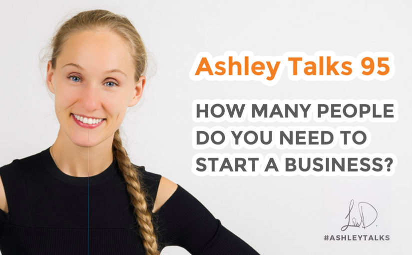 How many people do you need to start a business? – Ashley Talks 95