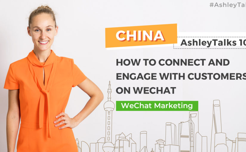 How to connect and engage with customers on WeChat– Ashley Talks 100
