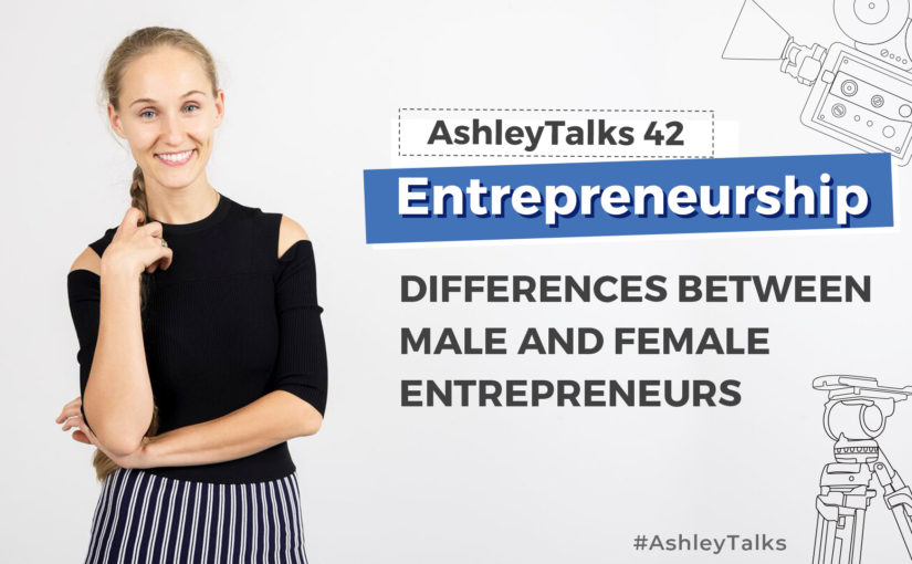 Differences Between Male and Female Entrepreneurs – Ashley Talks 42