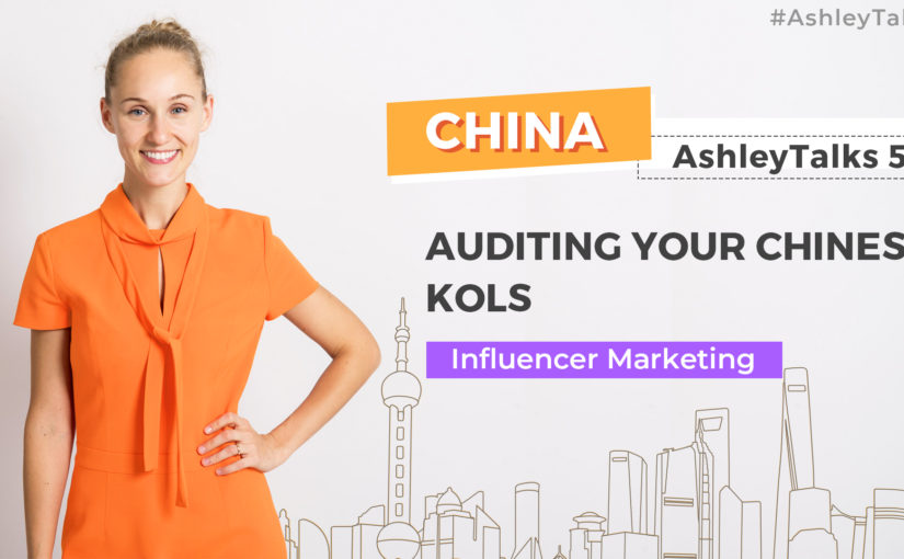 Auditing your Chinese KOLs  – Ashley Talks 51