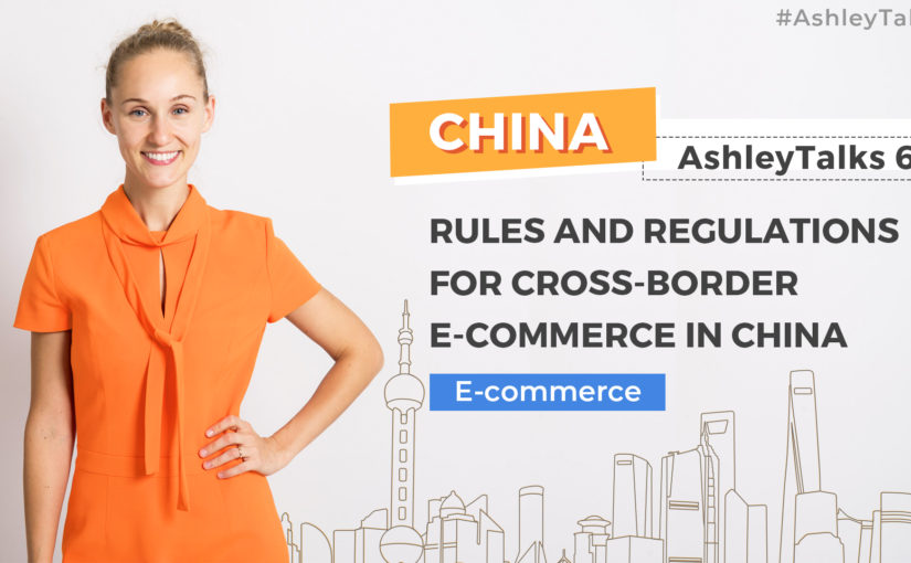 Rules and Regulations for Cross-border E-Commerce in China – Ashley Talks 69