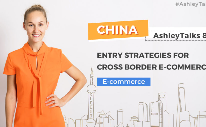 Entry Strategies for Cross Border E-commerce-Ashley Talks 84