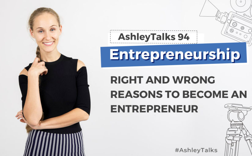 Right and Wrong Reasons to Become An Entrepreneur – Ashley Talks 94