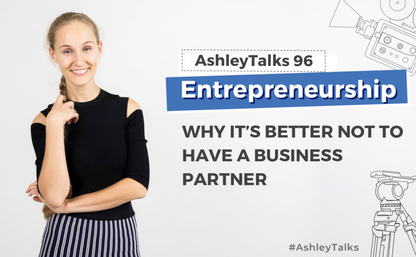 Why it's better not to have a business partner – Ashley Talks 96