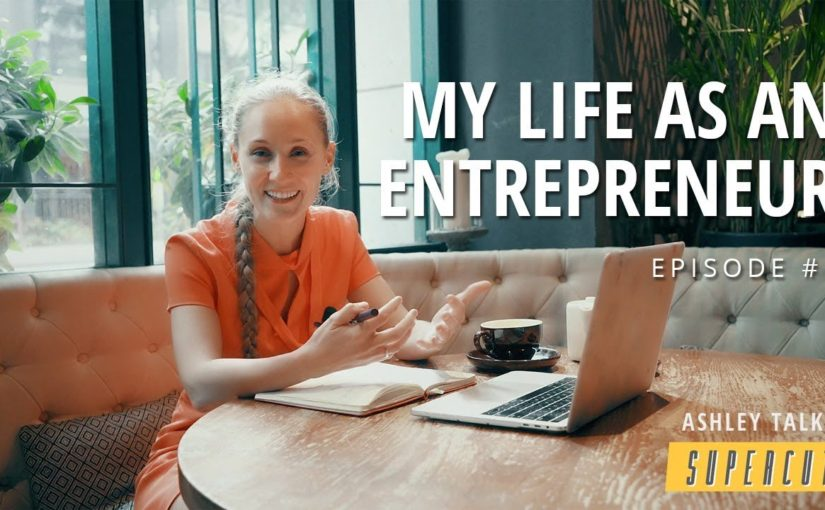 My Life as an Entrepreneur – AshleyTalks Supercut Episode 1