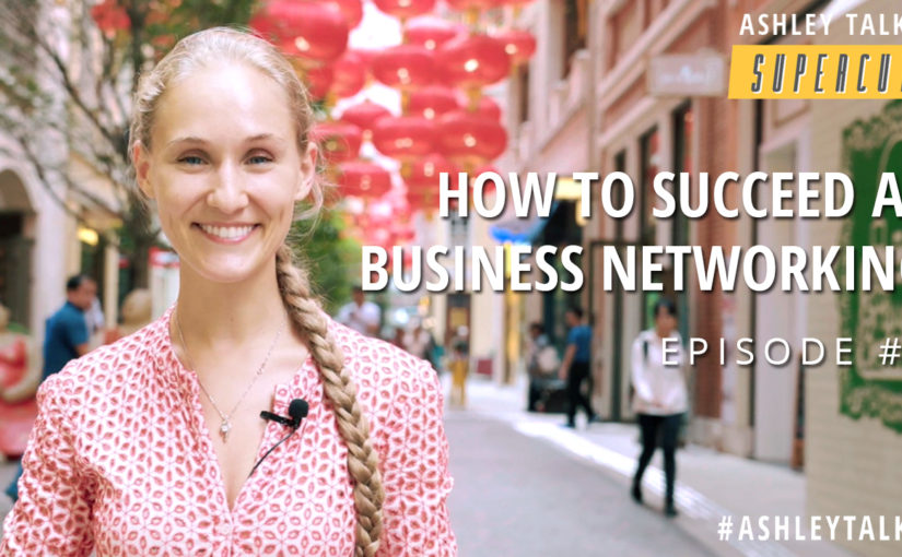 How to Succeed at Business Networking (2018) – Ashley Talks Supercut Episode 5