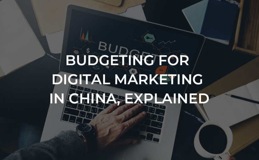 Budgeting for Digital Marketing in China, Explained